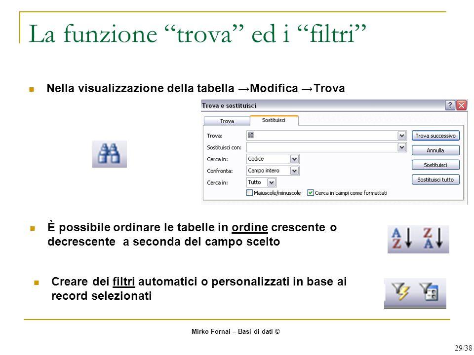"""La funzione """"trova"""" ed i """"filtri"""" Nella visualizzazione della tabella →Modifica →Trova È possibile ordinare le tabelle in ordine crescente o decrescen"""
