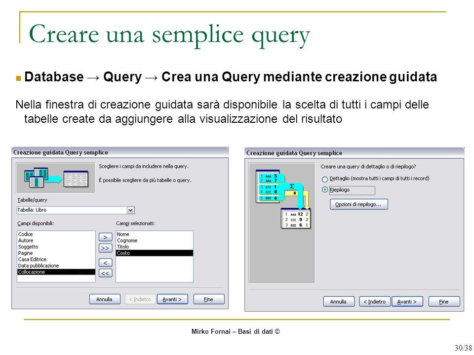 Creare una semplice query Database → Query → Crea una Query mediante creazione guidata Nella finestra di creazione guidata sarà disponibile la scelta