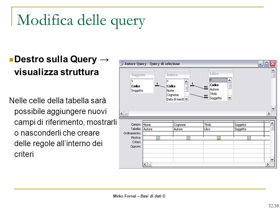 Modifica delle query Destro sulla Query → visualizza struttura Nelle celle della tabella sarà possibile aggiungere nuovi campi di riferimento, mostrar