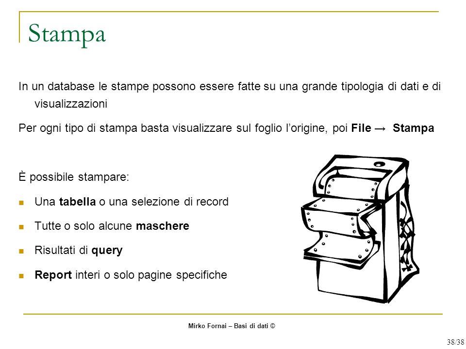Stampa In un database le stampe possono essere fatte su una grande tipologia di dati e di visualizzazioni Per ogni tipo di stampa basta visualizzare s