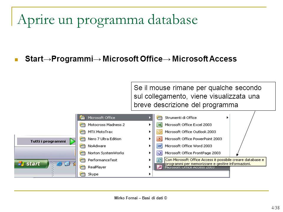 Aprire un programma database Se il mouse rimane per qualche secondo sul collegamento, viene visualizzata una breve descrizione del programma Start→Pro