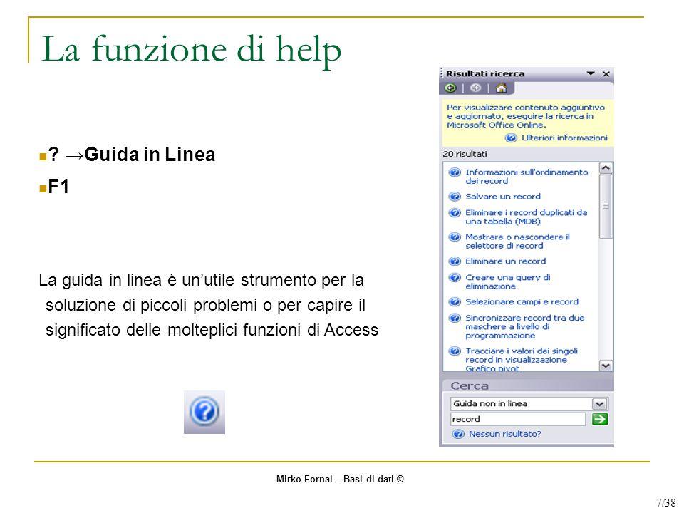 La funzione di help ? →Guida in Linea F1 La guida in linea è un'utile strumento per la soluzione di piccoli problemi o per capire il significato delle