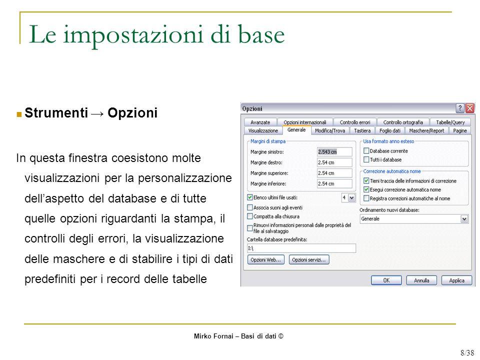 Le impostazioni di base Strumenti → Opzioni In questa finestra coesistono molte visualizzazioni per la personalizzazione dell'aspetto del database e d