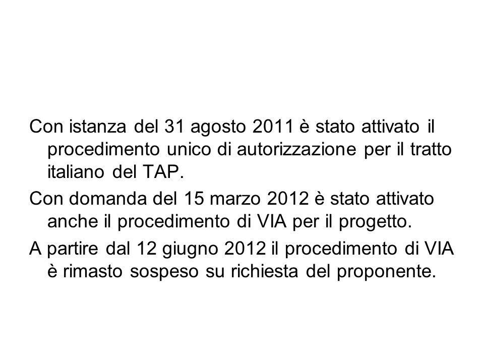 Con istanza del 31 agosto 2011 è stato attivato il procedimento unico di autorizzazione per il tratto italiano del TAP.