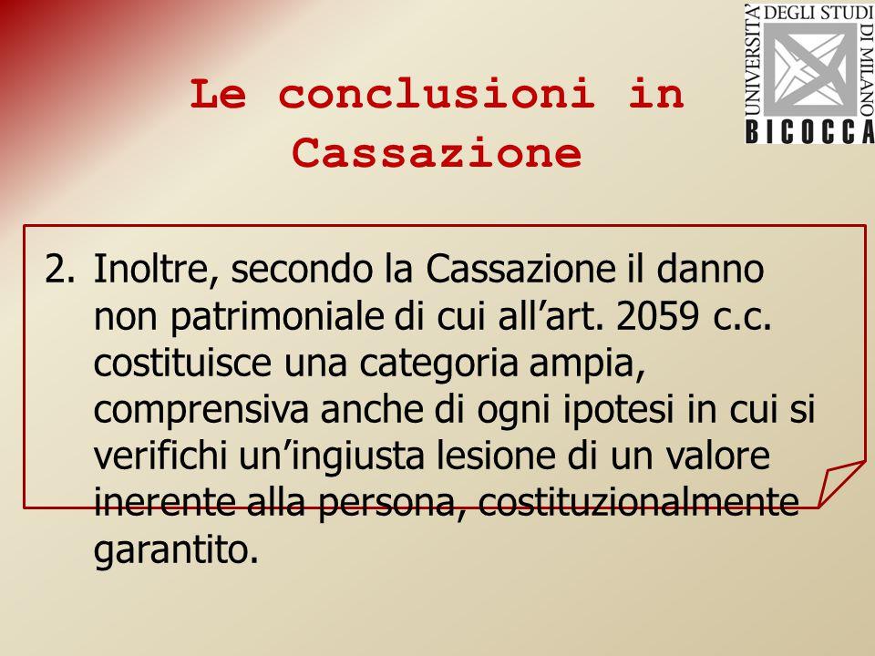 Le conclusioni in Cassazione 2.Inoltre, secondo la Cassazione il danno non patrimoniale di cui all'art.