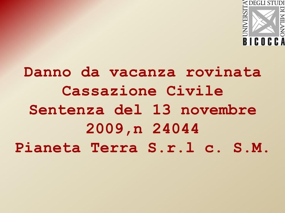 Danno da vacanza rovinata Cassazione Civile Sentenza del 13 novembre 2009,n 24044 Pianeta Terra S.r.l c.