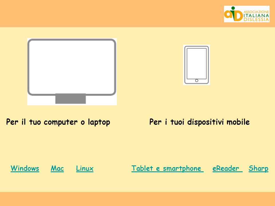 Per il tuo computer o laptop Per i tuoi dispositivi mobile WindowsWindows Mac Linux Tablet e smartphone eReader SharpMacLinuxTablet e smartphone eRead