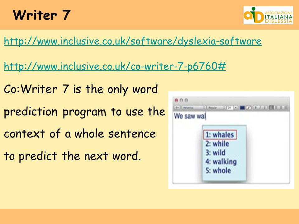 Writer 7 http://www.inclusive.co.uk/software/dyslexia-software http://www.inclusive.co.uk/co-writer-7-p6760# Co:Writer 7 is the only word prediction p