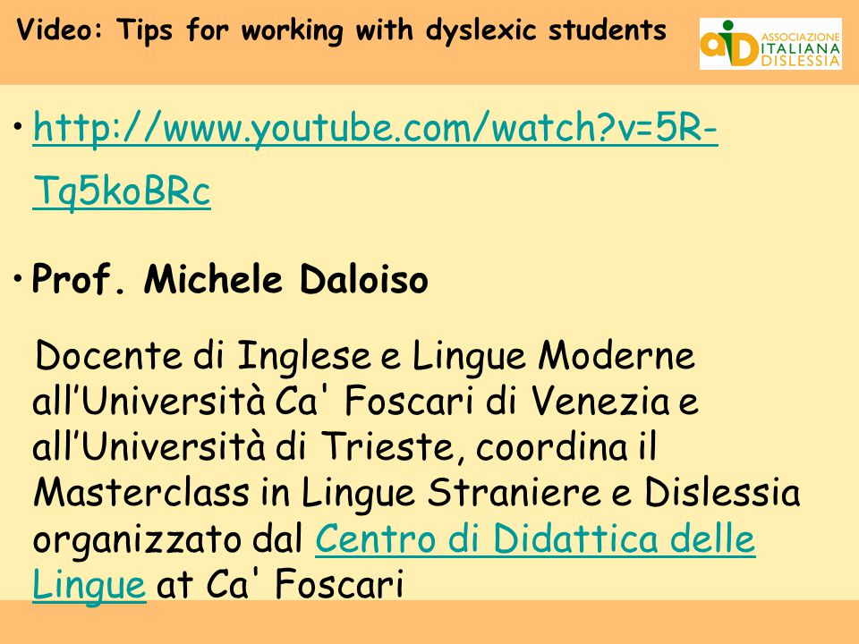 Video: Tips for working with dyslexic students http://www.youtube.com/watch?v=5R- Tq5koBRchttp://www.youtube.com/watch?v=5R- Tq5koBRc Prof.