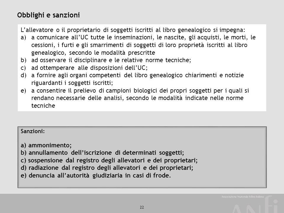 22 Obblighi e sanzioni L'allevatore o il proprietario di soggetti iscritti al libro genealogico si impegna: a)a comunicare all'UC tutte le inseminazio