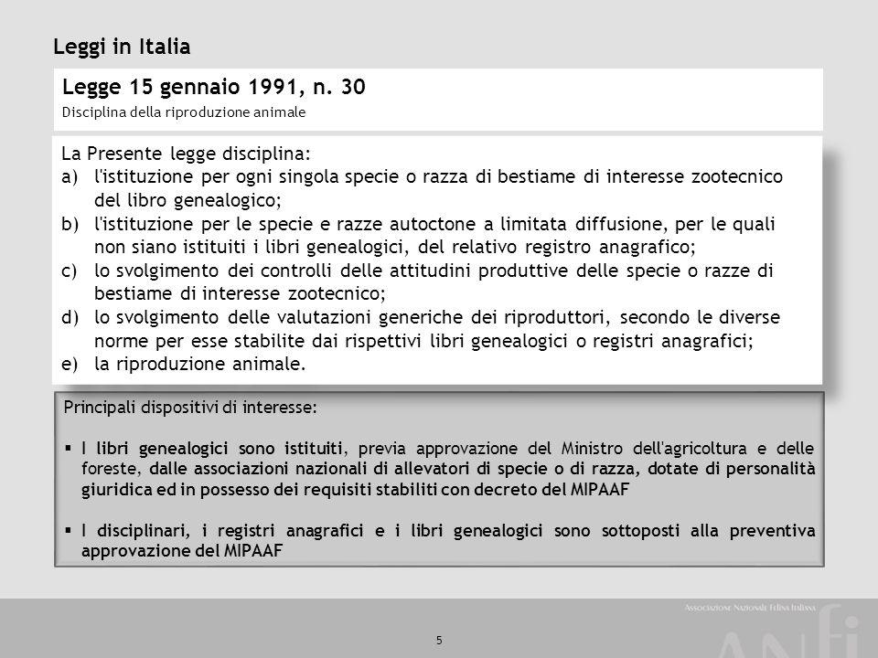 5 Leggi in Italia Legge 15 gennaio 1991, n. 30 Disciplina della riproduzione animale La Presente legge disciplina: a)l'istituzione per ogni singola sp