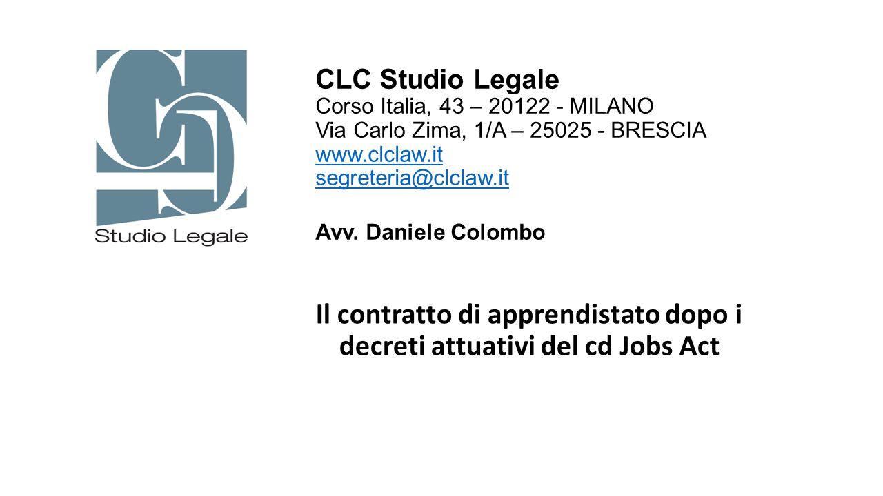 Il contratto di apprendistato dopo i decreti attuativi del cd Jobs Act CLC Studio Legale Corso Italia, 43 – 20122 - MILANO Via Carlo Zima, 1/A – 25025