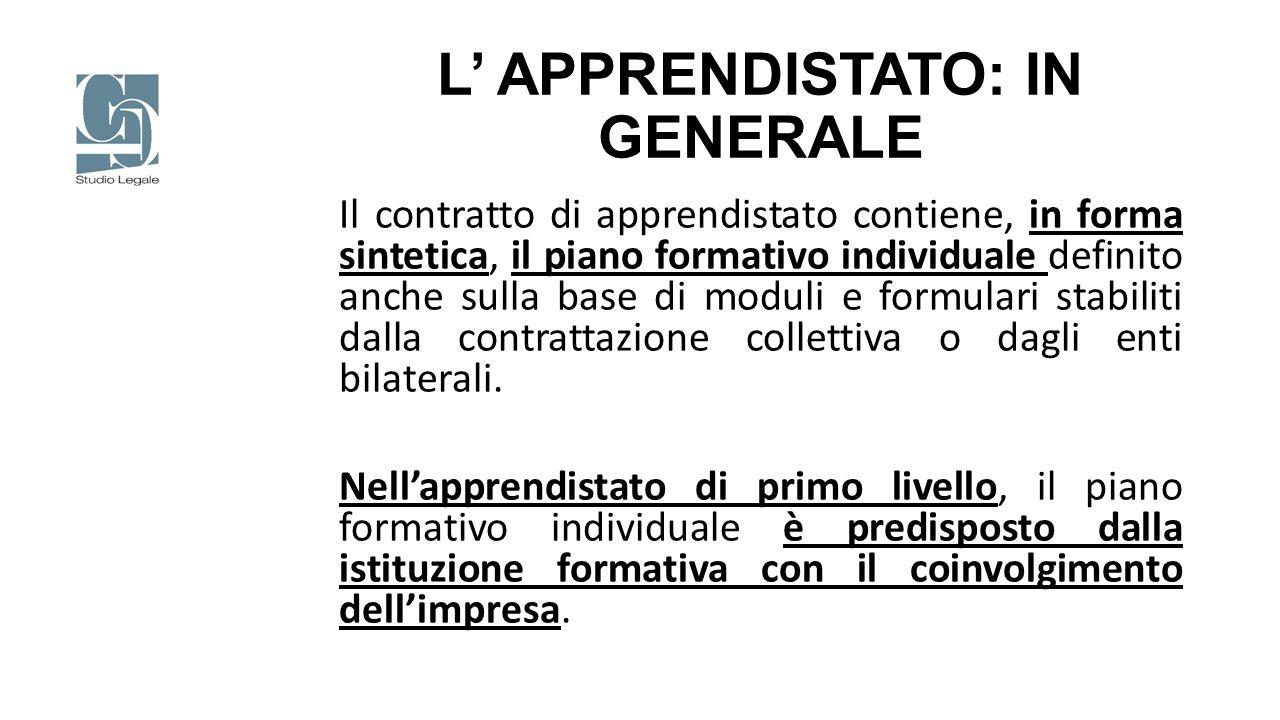 L' APPRENDISTATO: IN GENERALE Il contratto di apprendistato contiene, in forma sintetica, il piano formativo individuale definito anche sulla base di