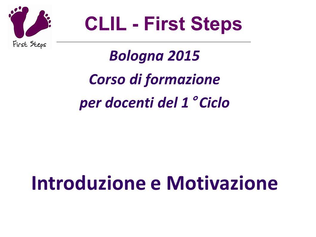Bologna 2015 Corso di formazione per docenti del 1° Ciclo Introduzione e Motivazione a cura di Alda Barbi e Maura Zini CLIL - First Steps