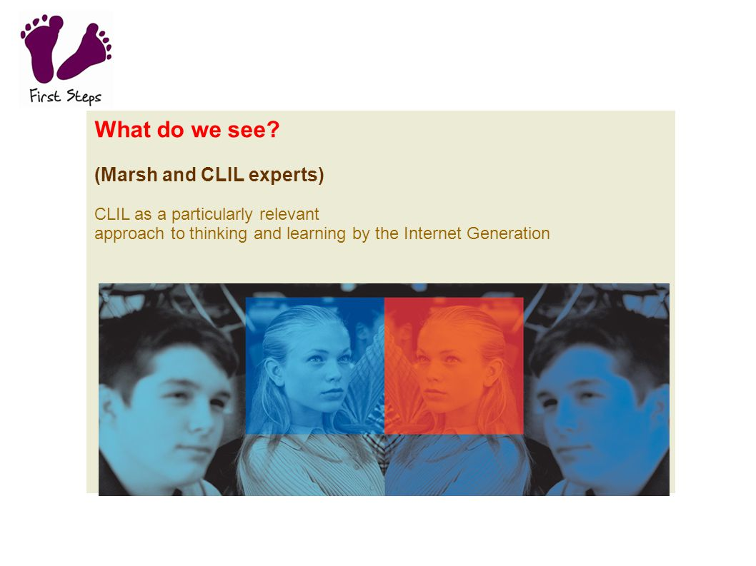 What do we see? (Marsh and CLIL experts) CLIL as a particularly relevant approach to thinking and learning by the Internet Generation