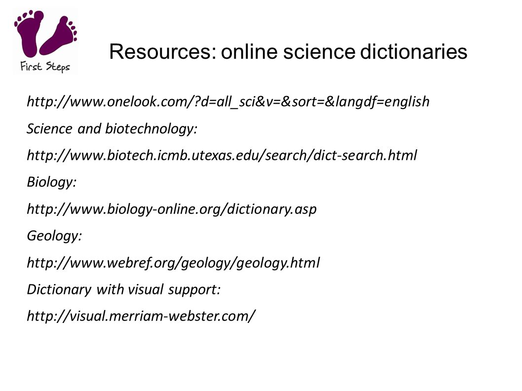 Resources: online science dictionaries http://www.onelook.com/?d=all_sci&v=&sort=&langdf=english Science and biotechnology: http://www.biotech.icmb.ut