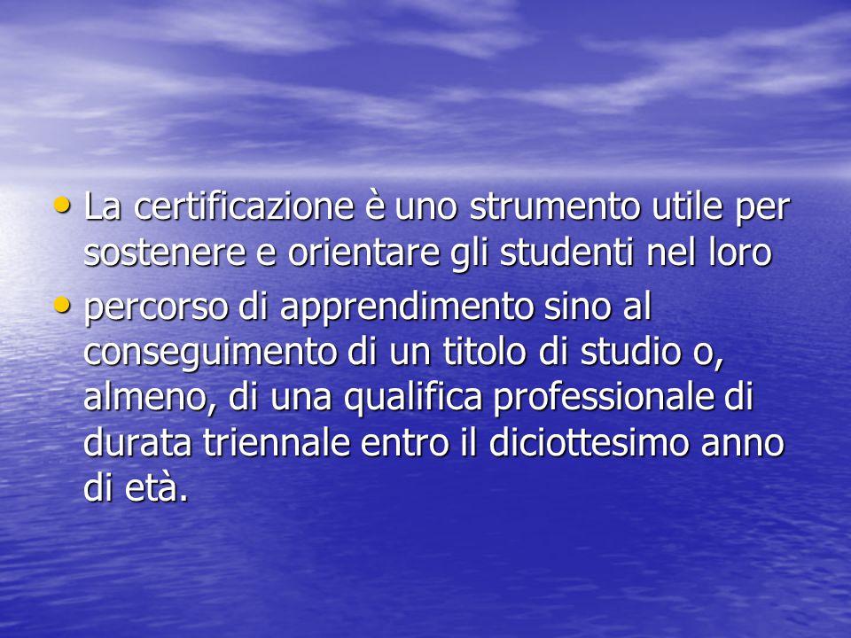 La certificazione è uno strumento utile per sostenere e orientare gli studenti nel loro La certificazione è uno strumento utile per sostenere e orient