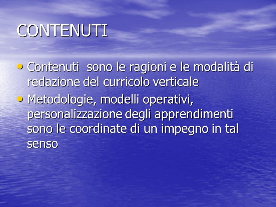 CONTENUTI Contenuti sono le ragioni e le modalità di redazione del curricolo verticale Contenuti sono le ragioni e le modalità di redazione del curric