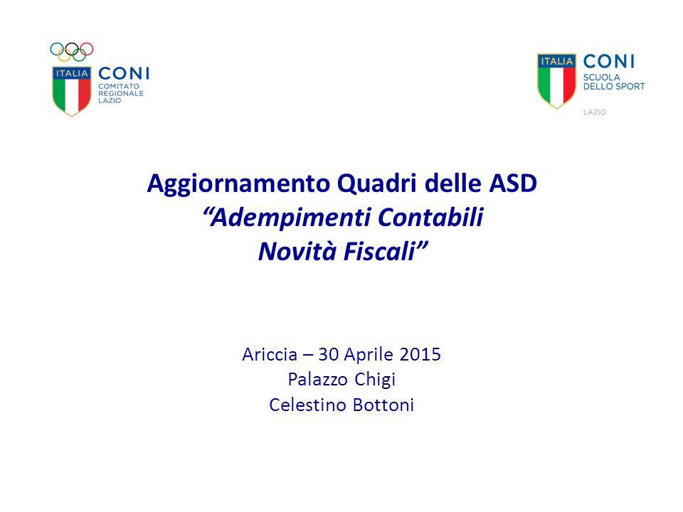 """Aggiornamento Quadri delle ASD """"Adempimenti Contabili Novità Fiscali"""" Ariccia – 30 Aprile 2015 Palazzo Chigi Celestino Bottoni"""