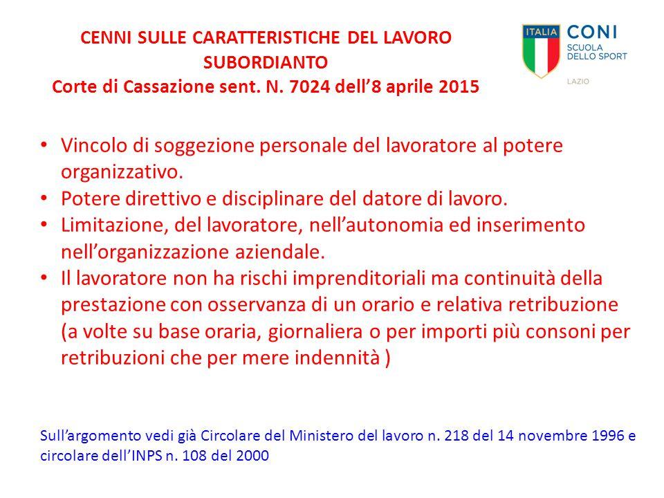 CENNI SULLE CARATTERISTICHE DEL LAVORO SUBORDIANTO Corte di Cassazione sent. N. 7024 dell'8 aprile 2015 Vincolo di soggezione personale del lavoratore