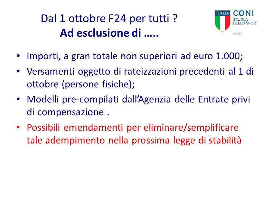 Dal 1 ottobre F24 per tutti ? Ad esclusione di ….. Importi, a gran totale non superiori ad euro 1.000; Versamenti oggetto di rateizzazioni precedenti