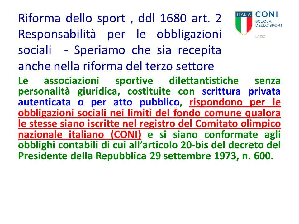 Riforma dello sport, ddl 1680 art. 2 Responsabilità per le obbligazioni sociali - Speriamo che sia recepita anche nella riforma del terzo settore Le a