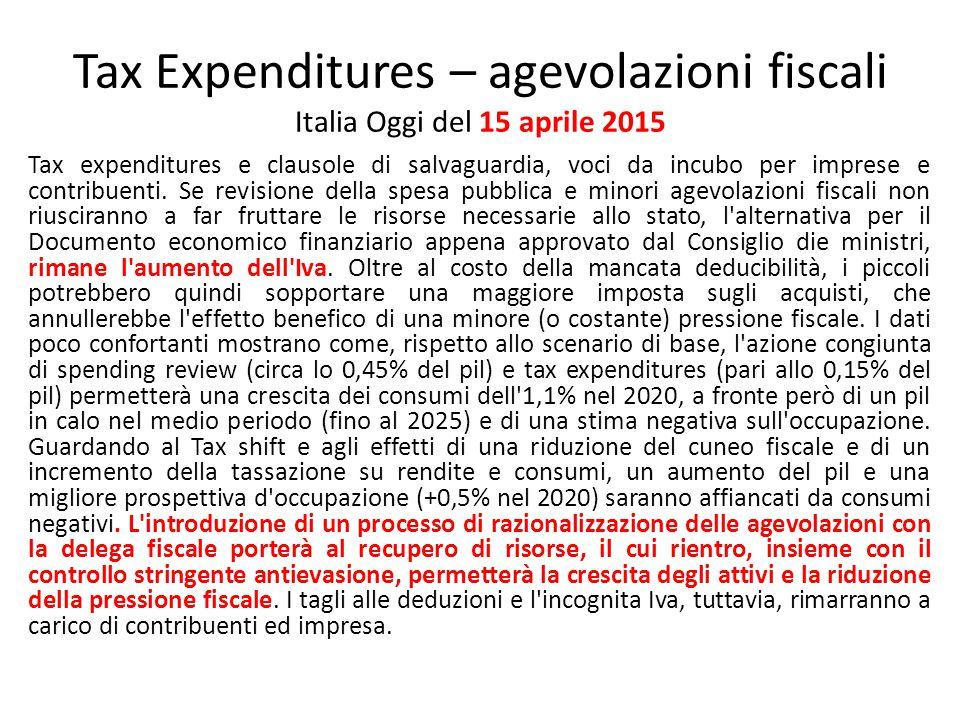 Tax Expenditures – agevolazioni fiscali Italia Oggi del 15 aprile 2015 Tax expenditures e clausole di salvaguardia, voci da incubo per imprese e contr