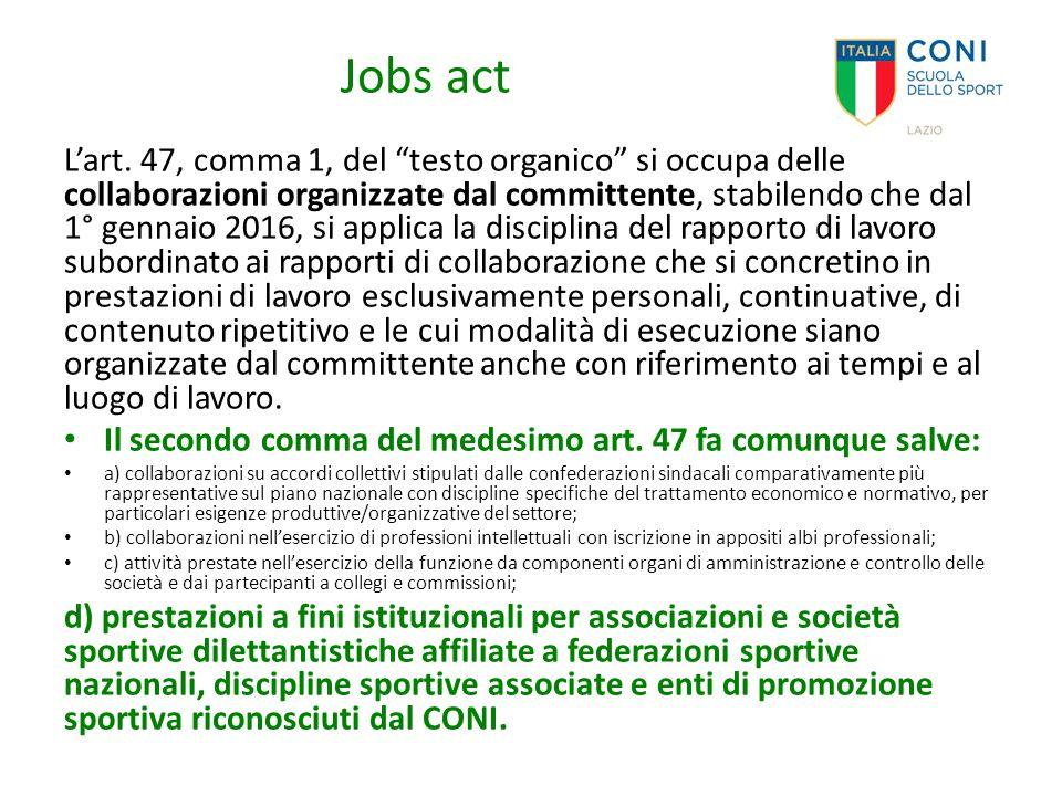 """Jobs act L'art. 47, comma 1, del """"testo organico"""" si occupa delle collaborazioni organizzate dal committente, stabilendo che dal 1° gennaio 2016, si a"""