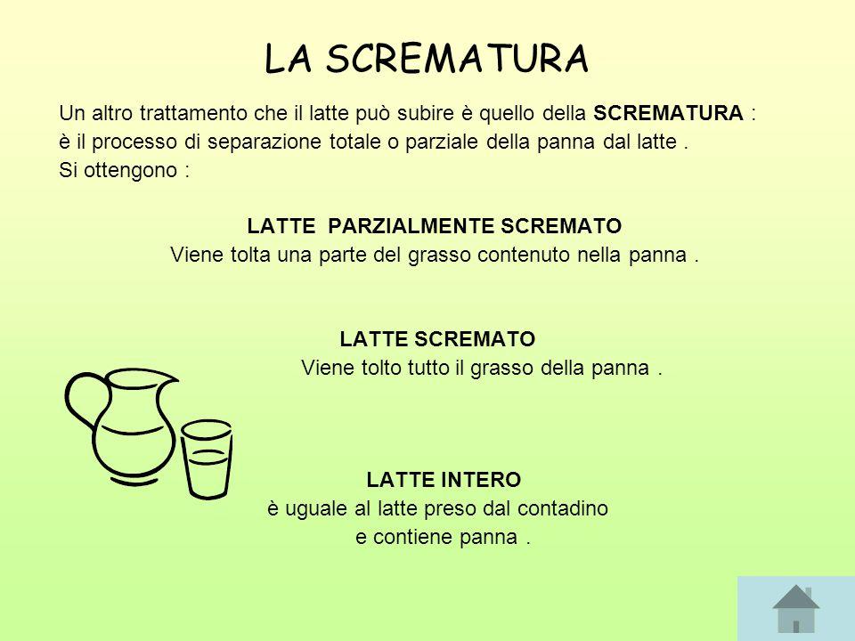 LA SCREMATURA Un altro trattamento che il latte può subire è quello della SCREMATURA : è il processo di separazione totale o parziale della panna dal latte.