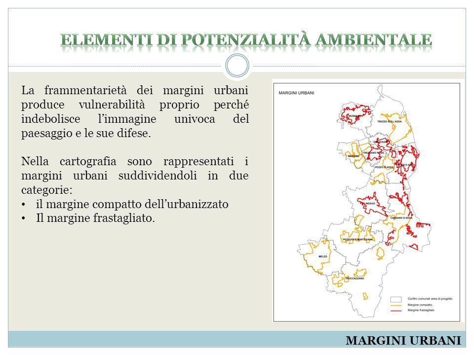 MARGINI URBANI La frammentarietà dei margini urbani produce vulnerabilità proprio perché indebolisce l'immagine univoca del paesaggio e le sue difese.