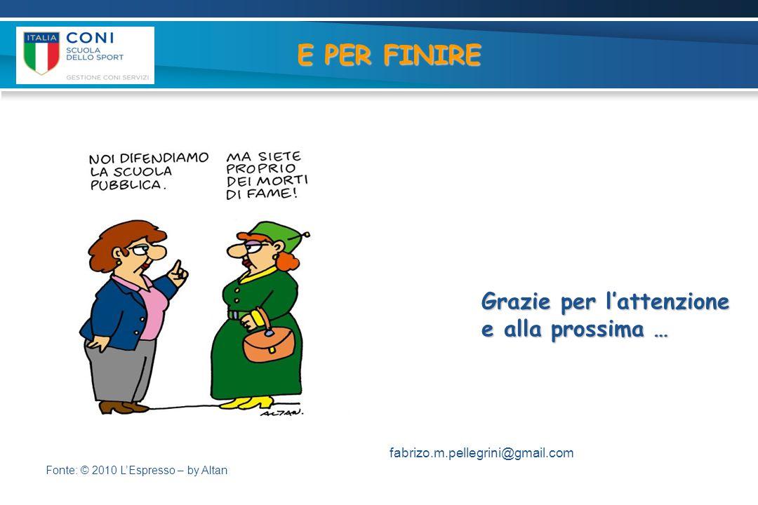 E PER FINIRE Grazie per l'attenzione e alla prossima … Fonte: © 2010 L'Espresso – by Altan fabrizo.m.pellegrini@gmail.com