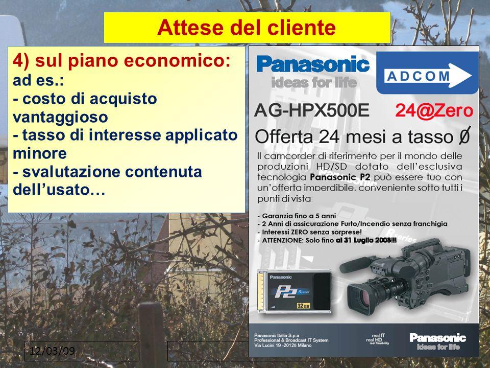 12/03/09 Attese del cliente 4) sul piano economico: ad es.: - costo di acquisto vantaggioso - tasso di interesse applicato minore - svalutazione contenuta dell'usato…