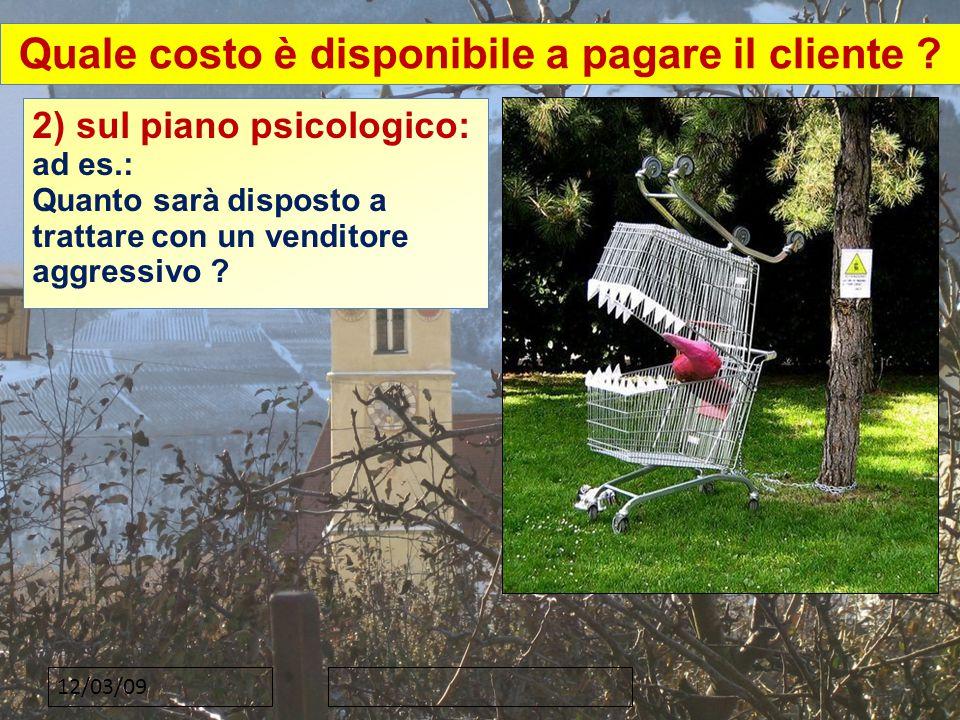 12/03/09 2) sul piano psicologico: ad es.: Quanto sarà disposto a trattare con un venditore aggressivo .