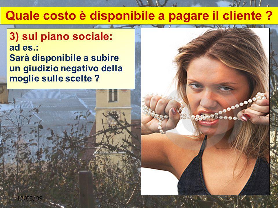 12/03/09 3) sul piano sociale: ad es.: Sarà disponibile a subire un giudizio negativo della moglie sulle scelte .