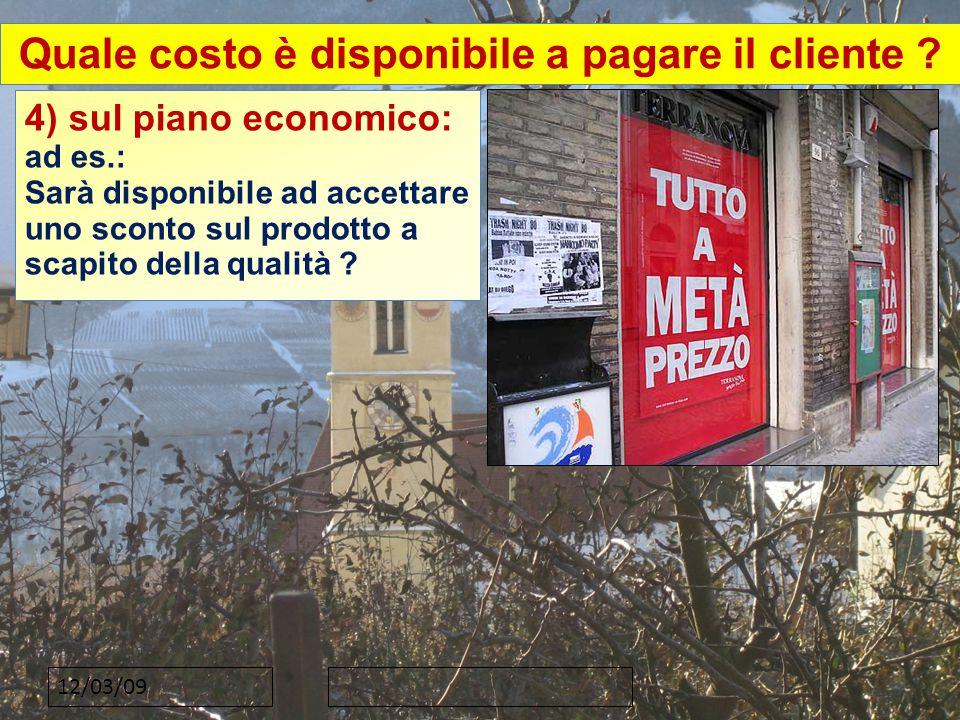 12/03/09 4) sul piano economico: ad es.: Sarà disponibile ad accettare uno sconto sul prodotto a scapito della qualità .