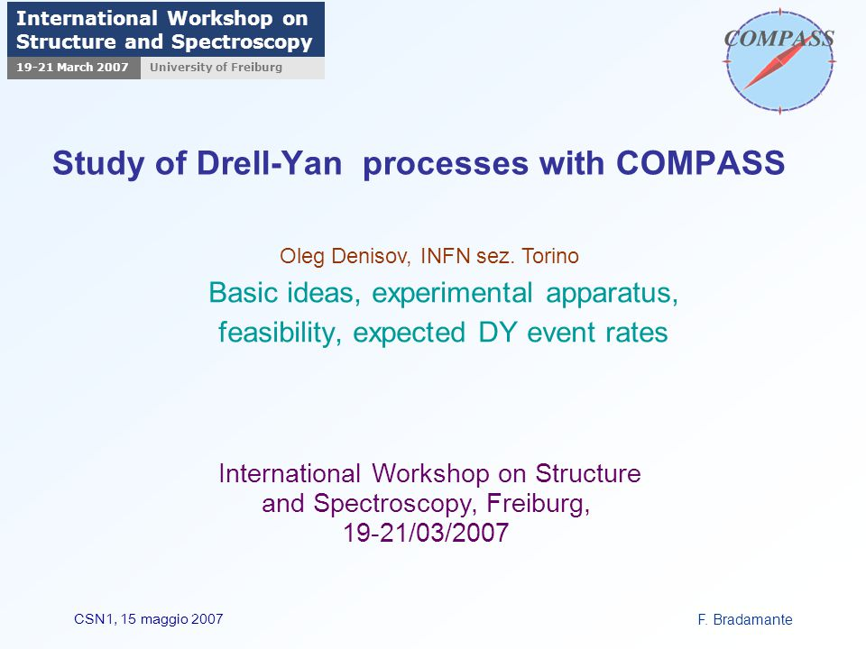 F. BradamanteCSN1, 15 maggio 2007 Study of Drell-Yan processes with COMPASS Basic ideas, experimental apparatus, feasibility, expected DY event rates