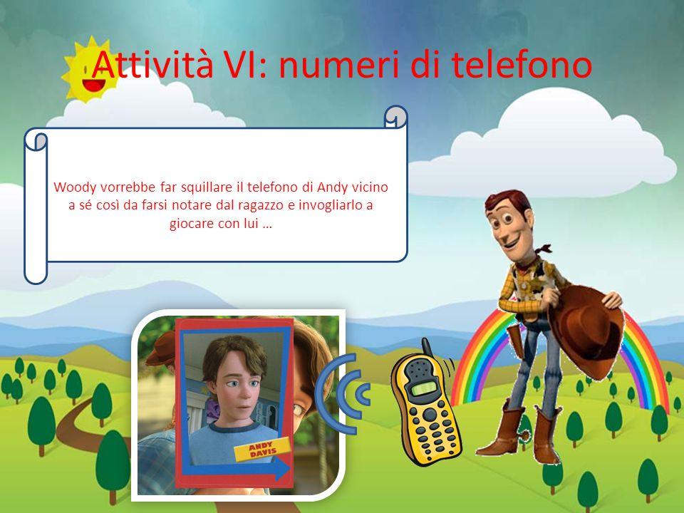 Attività VI: numeri di telefono Woody vorrebbe far squillare il telefono di Andy vicino a sé così da farsi notare dal ragazzo e invogliarlo a giocare con lui …