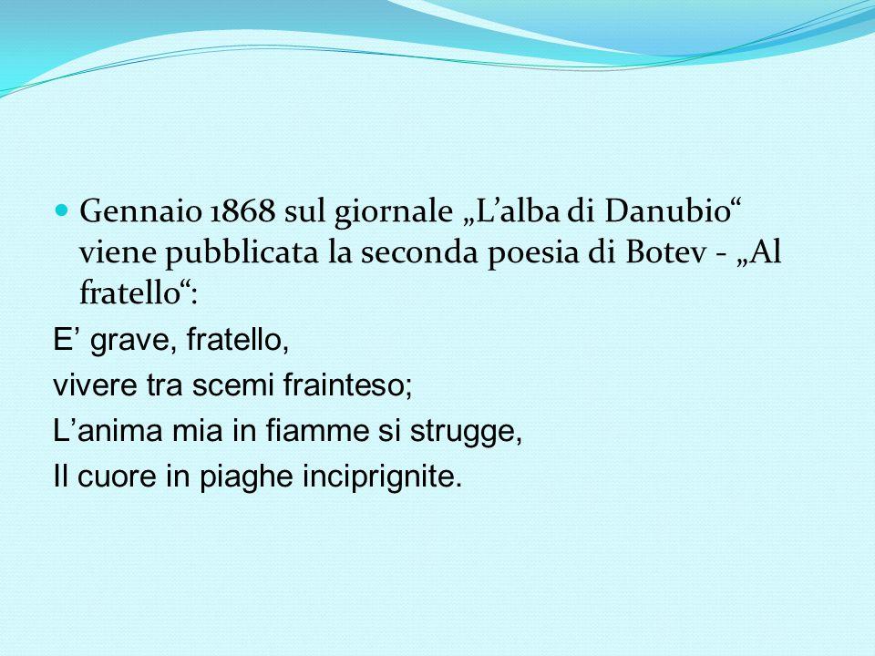 """Gennaio 1868 sul giornale """"L'alba di Danubio"""" viene pubblicata la seconda poesia di Botev - """"Al fratello"""": E' grave, fratello, vivere tra scemi fraint"""