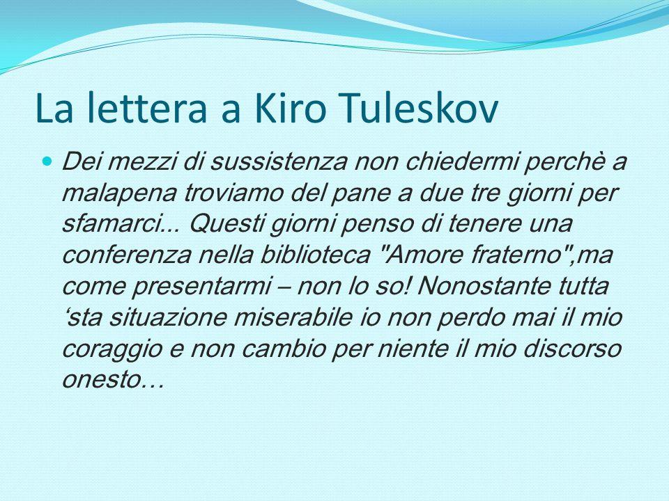 La lettera a Kiro Tuleskov Dei mezzi di sussistenza non chiedermi perchè a malapena troviamo del pane a due tre giorni per sfamarci... Questi giorni p