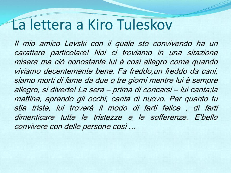 La lettera a Kiro Tuleskov Il mio amico Levski con il quale sto convivendo ha un carattere particolare! Noi ci troviamo in una sitazione misera ma ciò