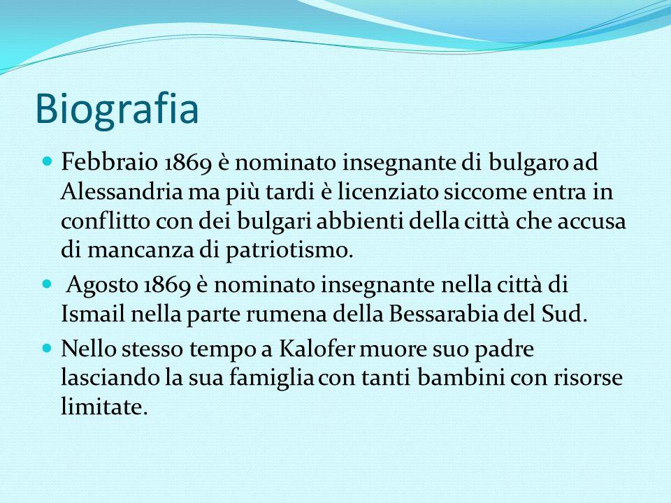Biografia Febbraio 1869 è nominato insegnante di bulgaro ad Alessandria ma più tardi è licenziato siccome entra in conflitto con dei bulgari abbienti