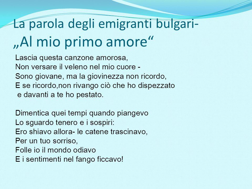 """La parola degli emigranti bulgari - """"Al mio primo amore"""" Lascia questa canzone amorosa, Non versare il veleno nel mio cuore - Sono giovane, ma la giov"""