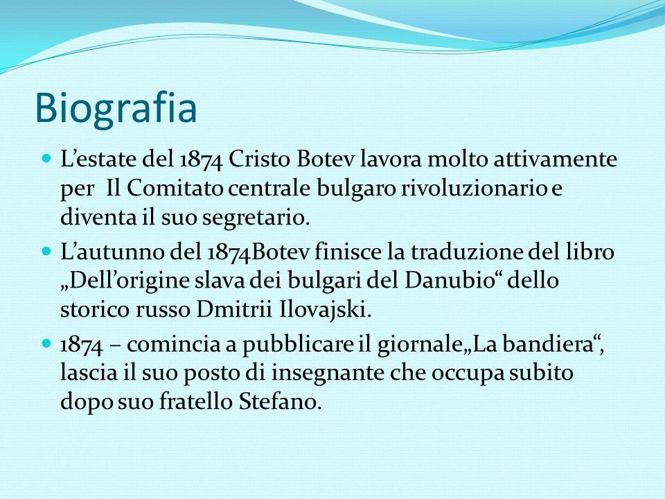 Biografia L'estate del 1874 Cristo Botev lavora molto attivamente per Il Comitato centrale bulgaro rivoluzionario e diventa il suo segretario. L'autun