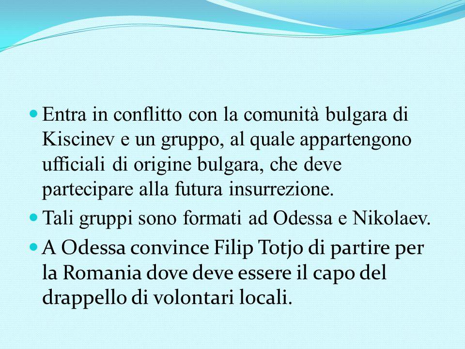 Entra in conflitto con la comunità bulgara di Kiscinev e un gruppo, al quale appartengono ufficiali di origine bulgara, che deve partecipare alla futu