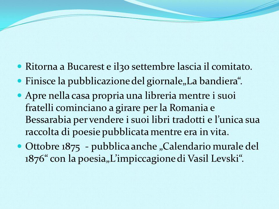 """Ritorna a Bucarest e il30 settembre lascia il comitato. Finisce la pubblicazione del giornale""""La bandiera"""". Apre nella casa propria una libreria mentr"""