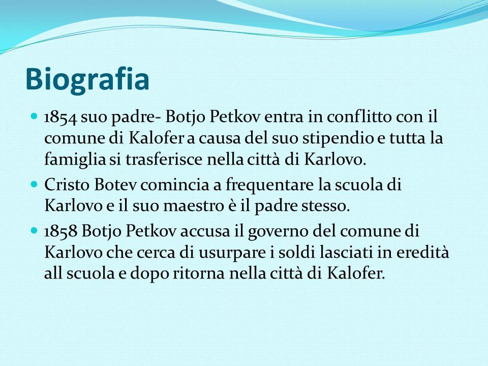 Biografia 1854 suo padre- Botjo Petkov entra in conflitto con il comune di Kalofer a causa del suo stipendio e tutta la famiglia si trasferisce nella