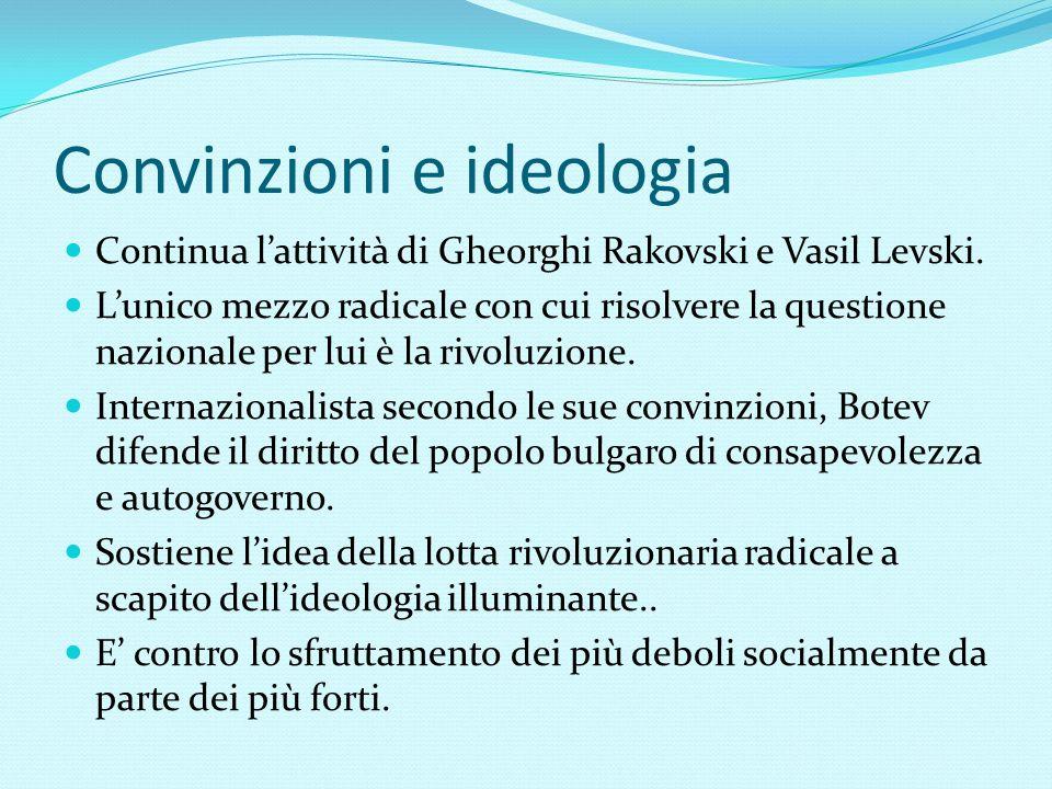 Convinzioni e ideologia Continua l'attività di Gheorghi Rakovski e Vasil Levski. L'unico mezzo radicale con cui risolvere la questione nazionale per l