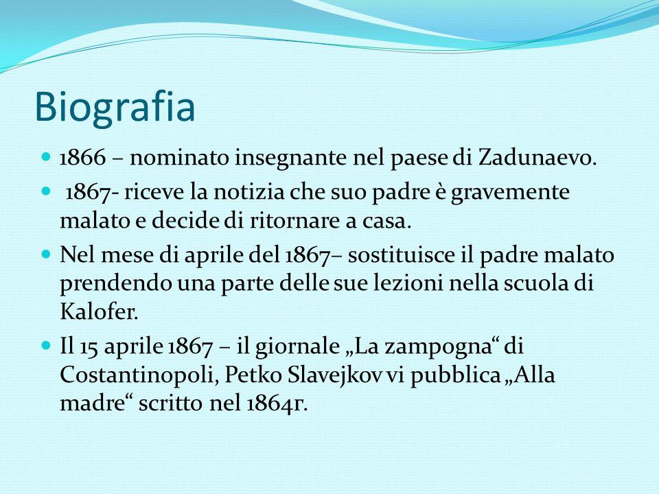 Biografia Febbraio 1869 è nominato insegnante di bulgaro ad Alessandria ma più tardi è licenziato siccome entra in conflitto con dei bulgari abbienti della città che accusa di mancanza di patriotismo.