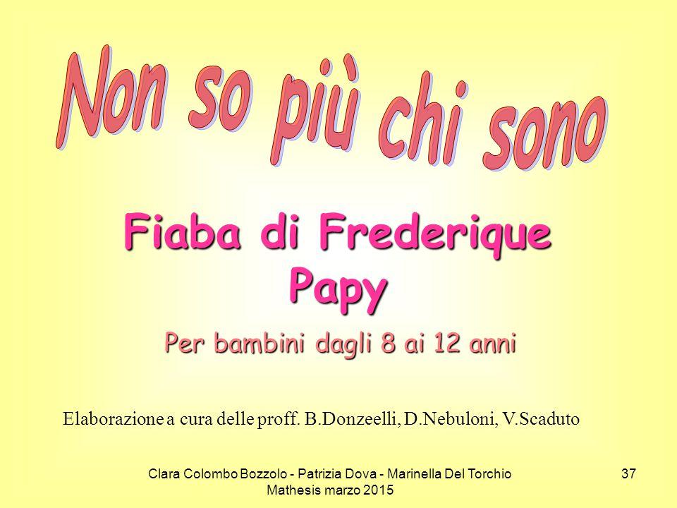 Clara Colombo Bozzolo - Patrizia Dova - Marinella Del Torchio Mathesis marzo 2015 Fiaba di Frederique Papy Per bambini dagli 8 ai 12 anni Elaborazione