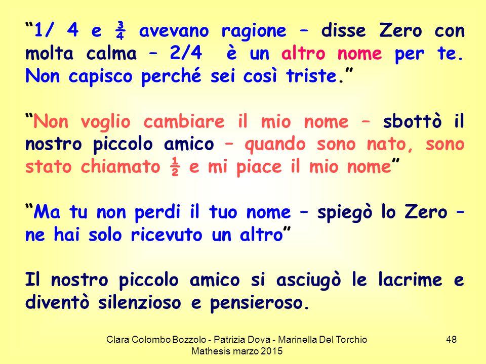 """Clara Colombo Bozzolo - Patrizia Dova - Marinella Del Torchio Mathesis marzo 2015 """"1/ 4 e ¾ avevano ragione – disse Zero con molta calma – 2/4 è un al"""
